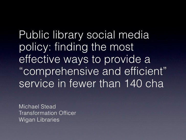 """Public library social mediapolicy: finding the mosteffective ways to provide a""""comprehensive and efficient""""service in fewe..."""