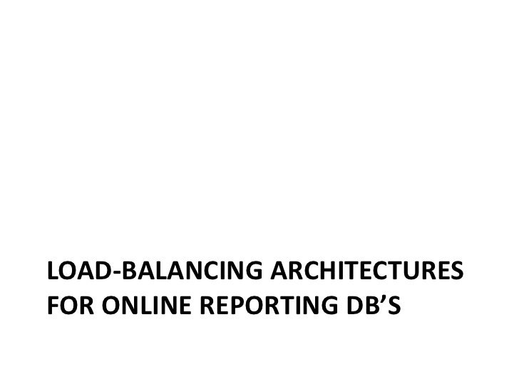 Load-Balancing Architectures for Online Reporting DB's<br />
