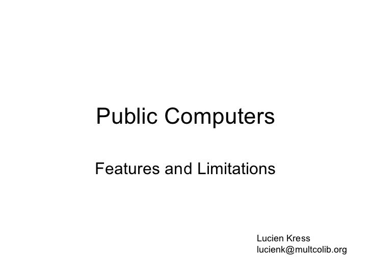 Public Computers Features and Limitations Lucien Kress [email_address]
