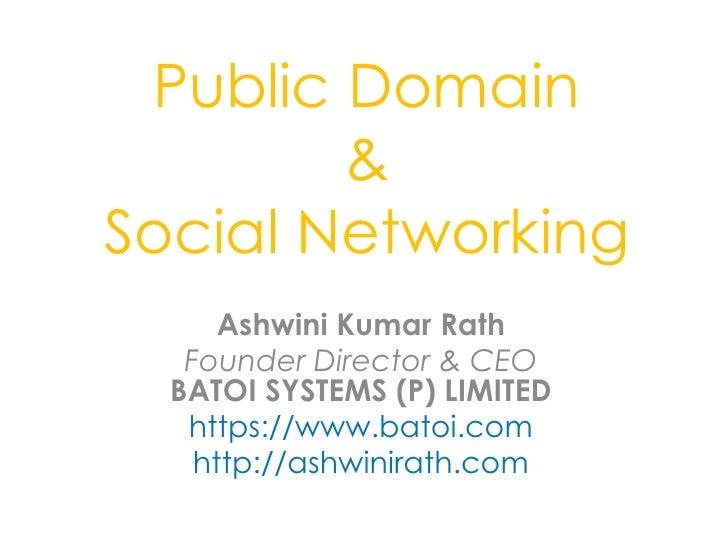 Public Domain        &Social Networking      Ashwini Kumar Rath   Founder Director & CEO  BATOI SYSTEMS (P) LIMITED   http...