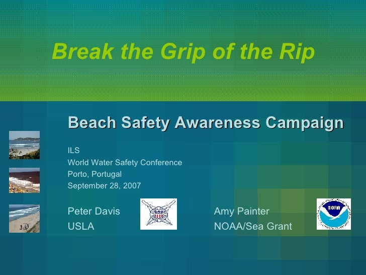 Break the Grip of the Rip Beach Safety Awareness Campaign   ILS World Water Safety Conference Porto, Portugal September 28...