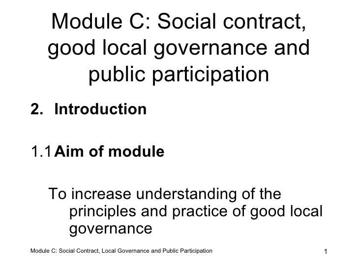Module C: Social contract, good local governance and public participation <ul><li>Introduction </li></ul><ul><li>1.1 Aim o...