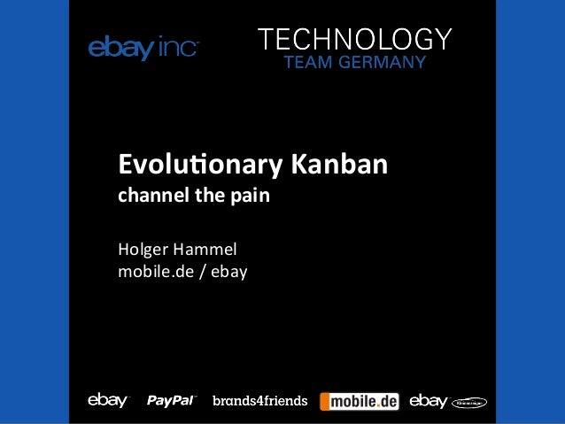 Evolu&onary  Kanban   channel  the  pain      Holger  Hammel   mobile.de  /  ebay