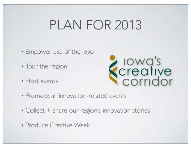 PLAN FOR 2013• Empower     use of the logo• Tour   the region• Host   events• Promote    all innovation-related events• Co...