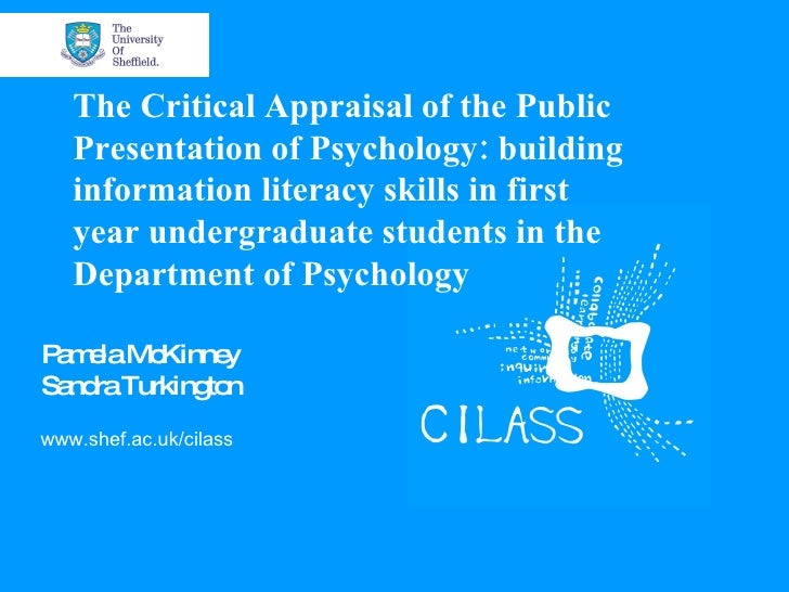 The critical appraisal of the public presentation Of Psyhology: building information literacy skills in first year undergraduate students in the Department of Psychology
