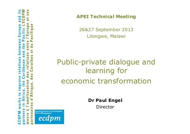APEI Technical Meeting 26&27 September 2013 Lilongwe, Malawi Public-private dialogue and learning for economic transformat...