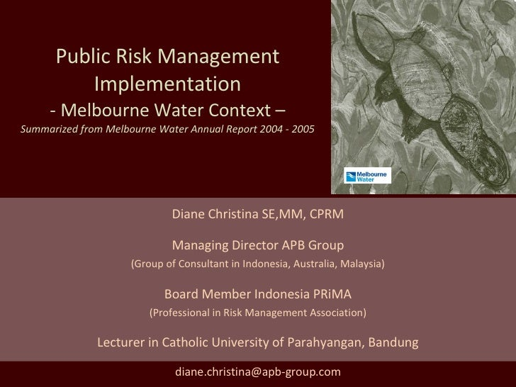 Public Risk Management Implementation - Melbourne Water Context – Summarized from Melbourne Water Annual Report 2004 - 200...
