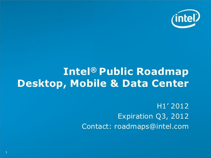 Intel® Public Roadmap    Desktop, Mobile & Data Center                                   H1' 2012                        E...