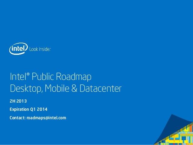 Intel® Public Roadmap Desktop, Mobile & Datacenter 2H 2013 Expiration Q1 2014 Contact: roadmaps@intel.com