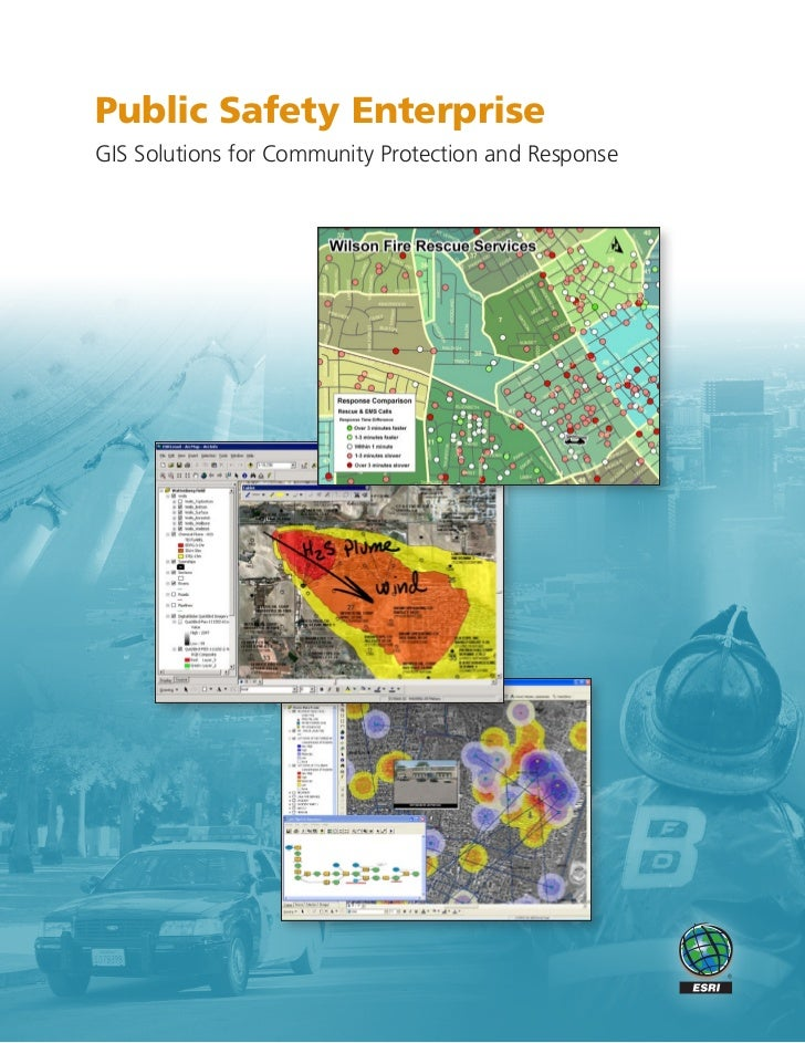 Public Safety EnterpriseGIS Solutions for Community Protection and Response