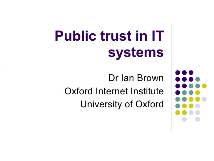 Privacy and public trust                    Dr Ian Brown          Oxford Internet Institute             University of Oxfo...