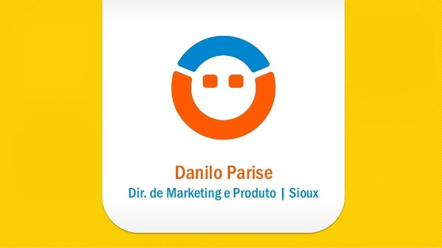 Danilo Parise Dir. de Marketing e Produto | Sioux