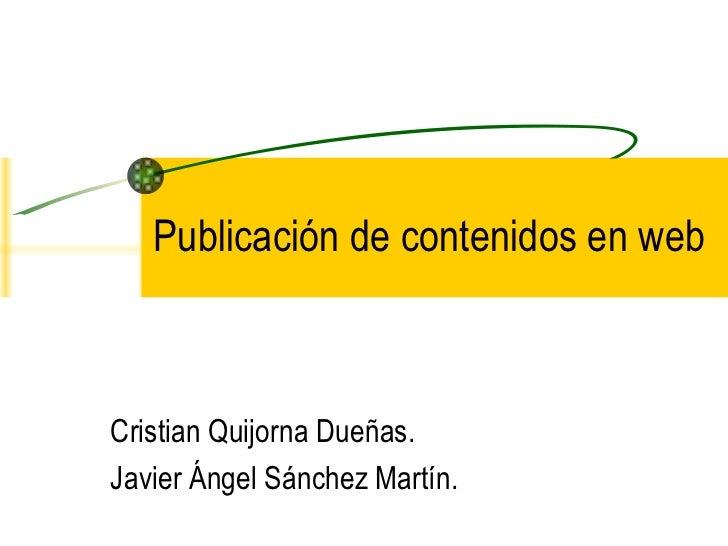 Publicación de contenidos en web Cristian Quijorna Dueñas. Javier Ángel Sánchez Martín.