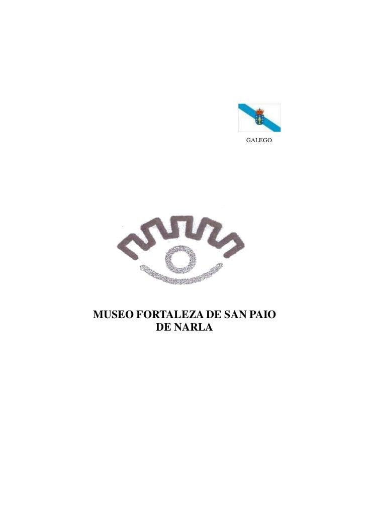 GALEGOMUSEO FORTALEZA DE SAN PAIO         DE NARLA
