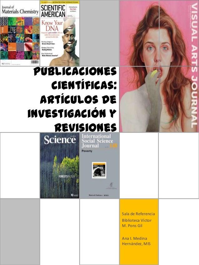 Publicaciones científicas: Artículos de investigación y revisiones  Sala de Referencia Biblioteca Víctor M. Pons Gil Ana I...