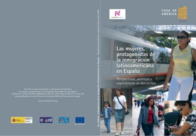 www.entredosorillas.org  Fondo Social Europeo  Las mujeres, protagonistas de la inmigración latinoamericana en España - Pe...