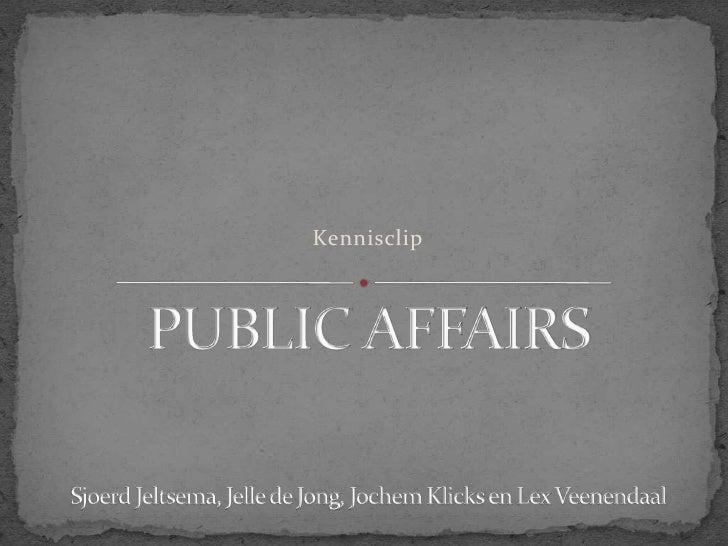 Kennisclip<br />PUBLIC AFFAIRSSjoerd Jeltsema, Jelle de Jong, Jochem Klicks en Lex Veenendaal<br />