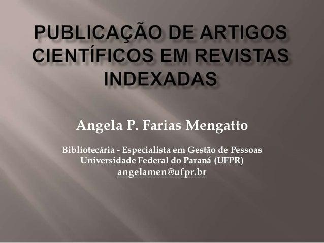 Angela P. Farias MengattoBibliotecária - Especialista em Gestão de Pessoas    Universidade Federal do Paraná (UFPR)       ...