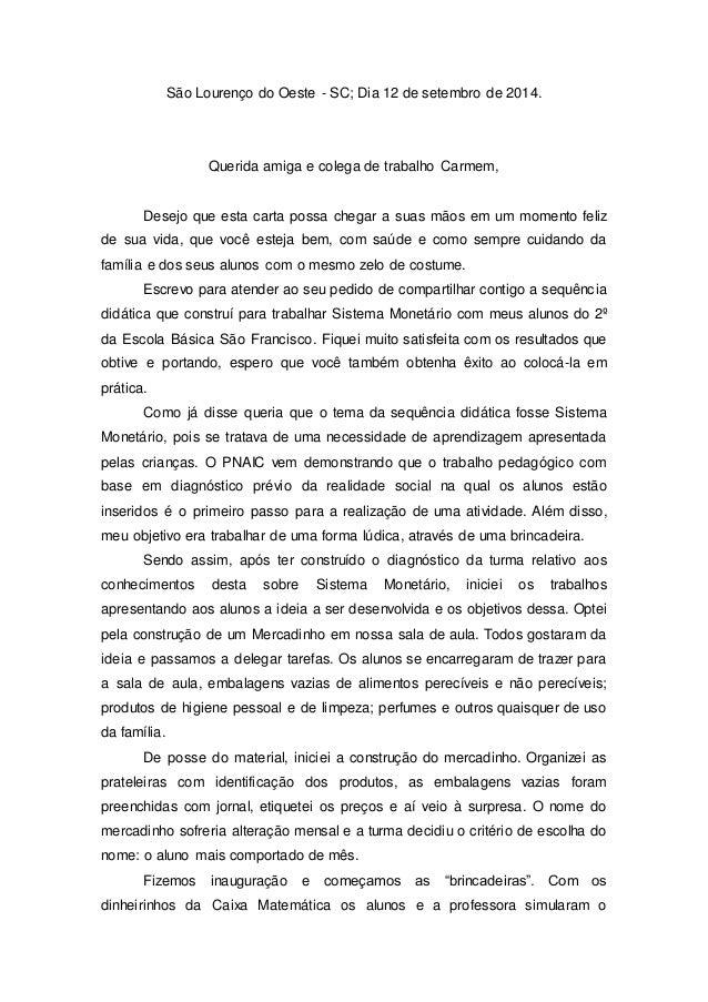 São Lourenço do Oeste - SC; Dia 12 de setembro de 2014.  Querida amiga e colega de trabalho Carmem,  Desejo que esta carta...