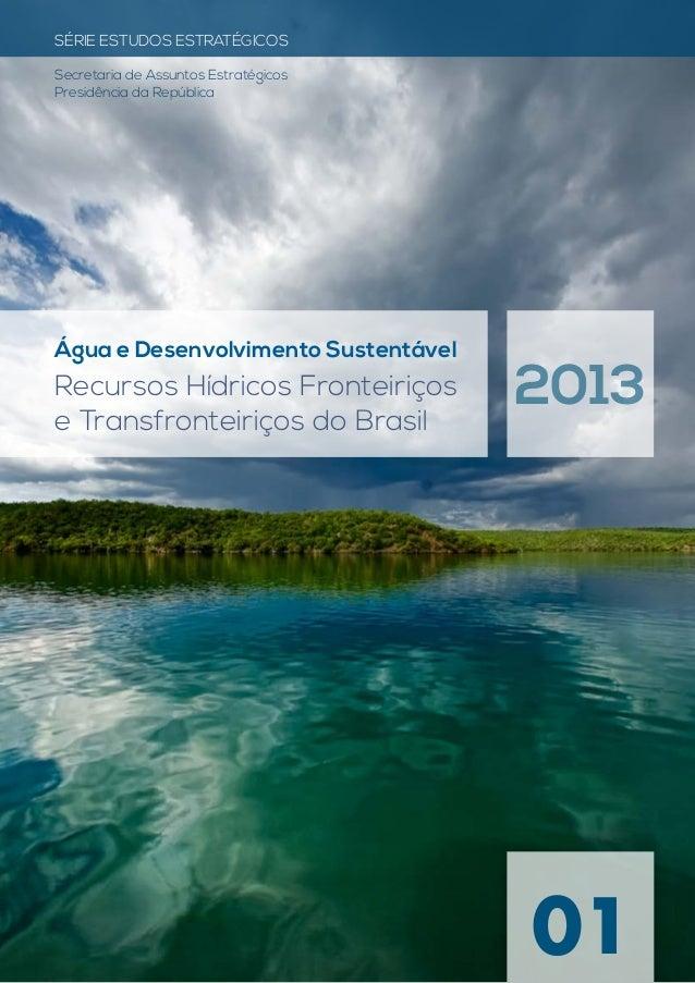 01SÉRIE ESTUDOS ESTRATÉGICOSSecretaria de Assuntos EstratégicosPresidência da RepúblicaÁgua e Desenvolvimento SustentávelR...
