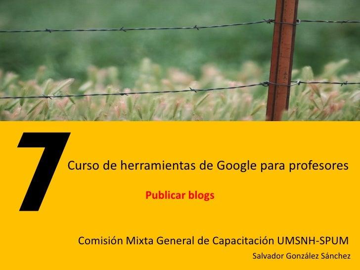 Curso de herramientas de Google para profesores               Publicar blogs    Comisión Mixta General de Capacitación UMS...