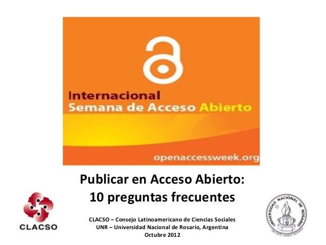 Publicar en Acceso Abierto: 10 preguntas frecuentes CLACSO – Consejo Latinoamericano de Ciencias Sociales   UNR – Universi...