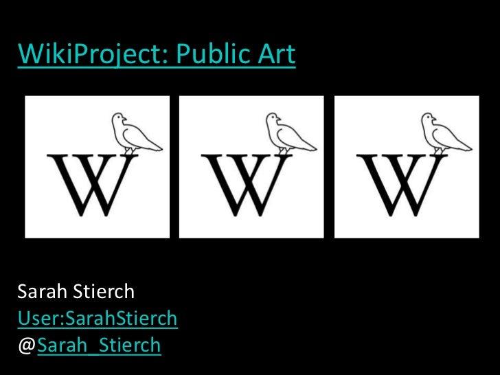 WikiProject: Public Art<br />Sarah StierchUser:SarahStierch@Sarah_Stierch<br />