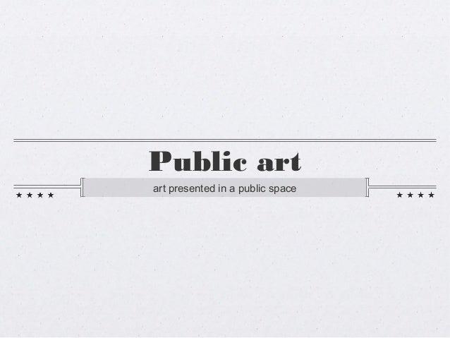 Public art art presented in a public space