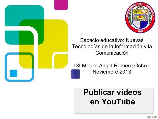 Espacio educativo: Nuevas Tecnologías de la Información y la Comunicación ISI Miguel Ángel Romero Ochoa Noviembre 2013  Pu...