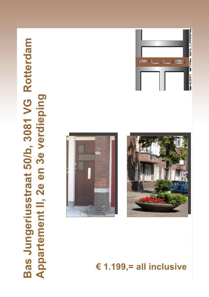 Bas Jungeriusstraat 50/b, 3081 VG Rotterdam Appartement II, 2e en 3e verdieping      € 1.199,= all inclusive