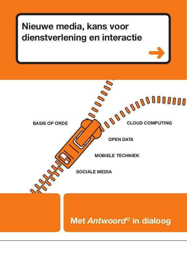 Met Antwoord© in dialoog Nieuwe media, kans voor dienstverlening en interactie  Basis op orde Cloud Computing Open data Mo...