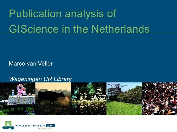 Publication analysis of GIScience in the Netherlands  Marco van Veller Wageningen UR Library