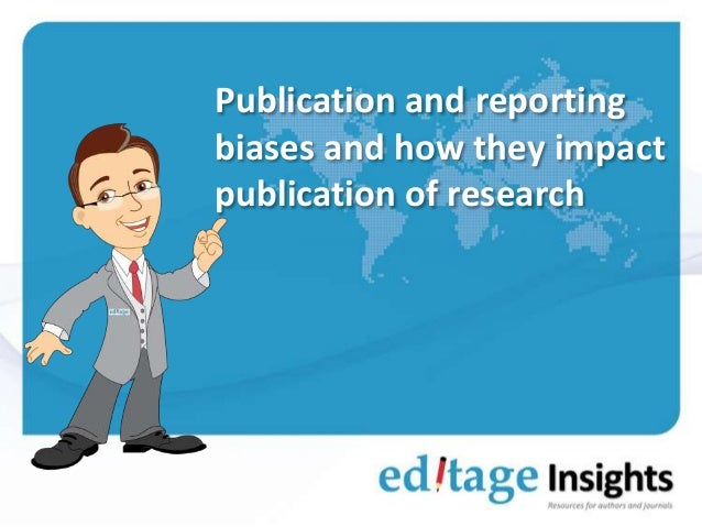 Publication and reporting biases and how they impact publication of research