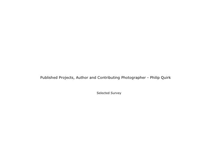 Published Projects, Author and Contributing Photographer - Philip Quirk                                  Selected Survey