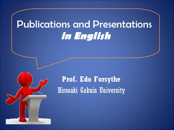 Publications and Presentations  in English Prof. Edo Forsythe Hirosaki Gakuin University