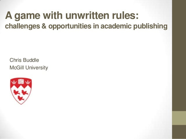 A game with unwritten rules:challenges & opportunities in academic publishing Chris Buddle McGill University