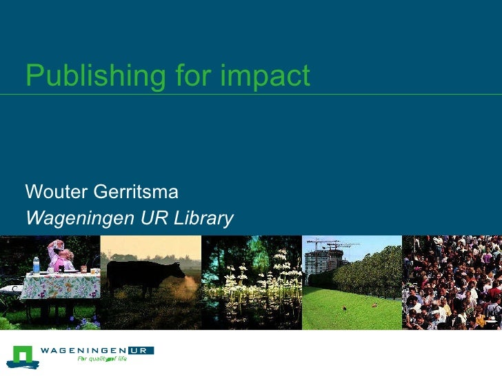 Publishing for impact Wouter Gerritsma Wageningen UR Library