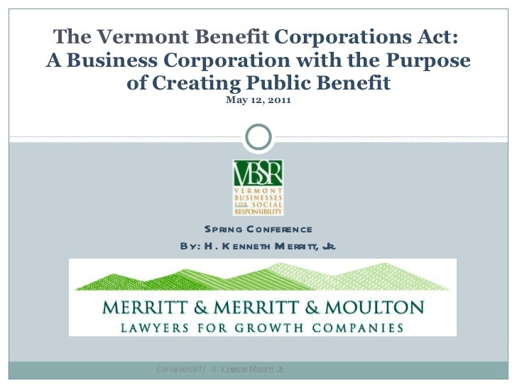 The Vermont Benefit  Corporations Act:  A Business Corporation with the Purpose of Creating Public Benefit May 12, 2011 Sp...