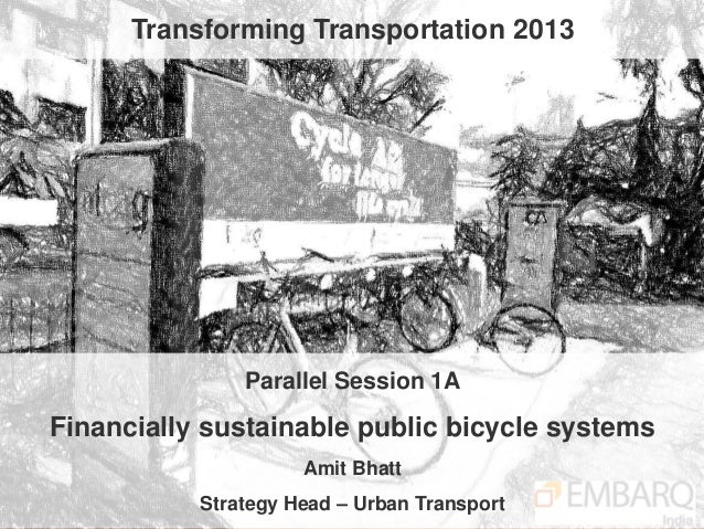 Transforming Transportation 2013               Parallel Session 1AFinancially sustainable public bicycle systems          ...