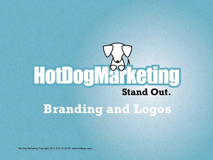 Branding and LogosHot Dog Marketing Copyright 2012. 512.731.6129. www.hotdogpr.com .