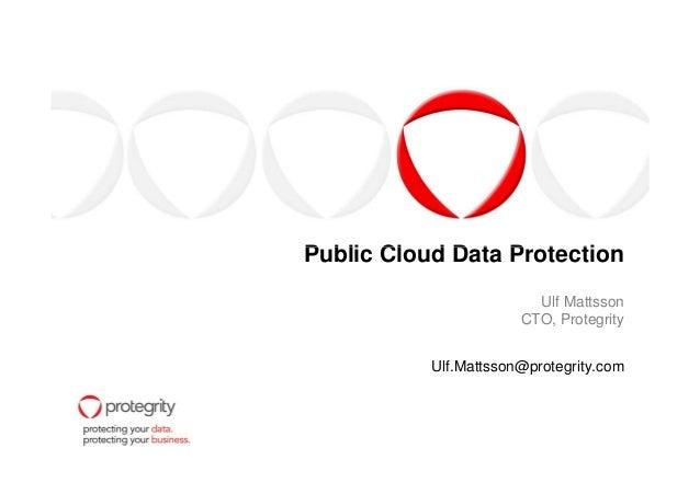 Public Cloud Data ProtectionPublic Cloud Data Protection Ulf Mattsson CTO, Protegrity Ulf.Mattsson@protegrity.com