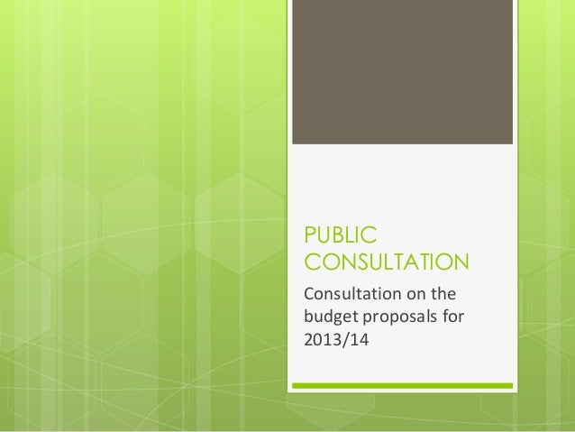 PUBLICCONSULTATIONConsultation on thebudget proposals for2013/14