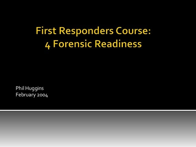 First Responders Course - Session 4 - Forensic Readiness [2004]