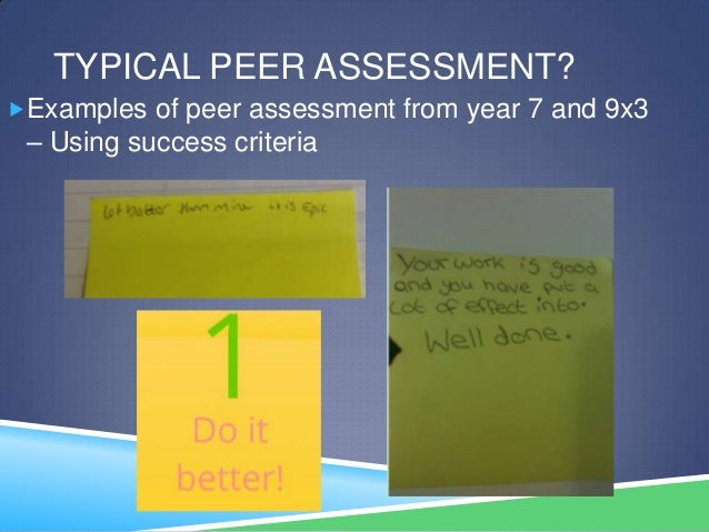 TYPICAL PEER ASSESSMENT?Examples of peer assessment from year 7 and 9x3– Using success criteria