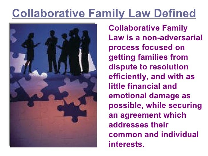 Collaborative Family Law Defined Collaborative Family Law is a non-adversarial process focused on getting families from di...