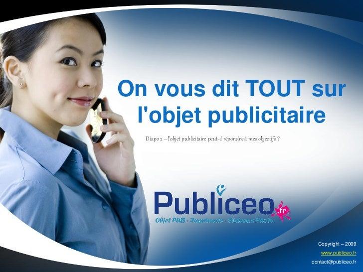 On vous dit TOUT sur lobjet publicitaire  Diapo 2 –l'objet publicitaire peut-il répondre à mes objectifs ?                ...