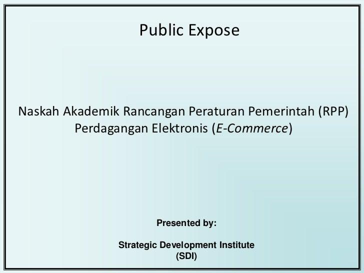 Public ExposeNaskah Akademik Rancangan Peraturan Pemerintah (RPP)         Perdagangan Elektronis (E-Commerce)             ...