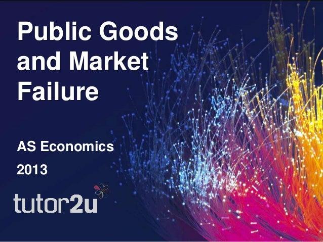 Public Goodsand MarketFailureAS Economics2013