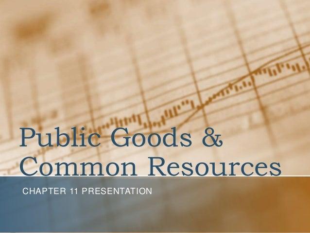 Public Goods & Common Resources CHAPTER 11 PRESENTATION