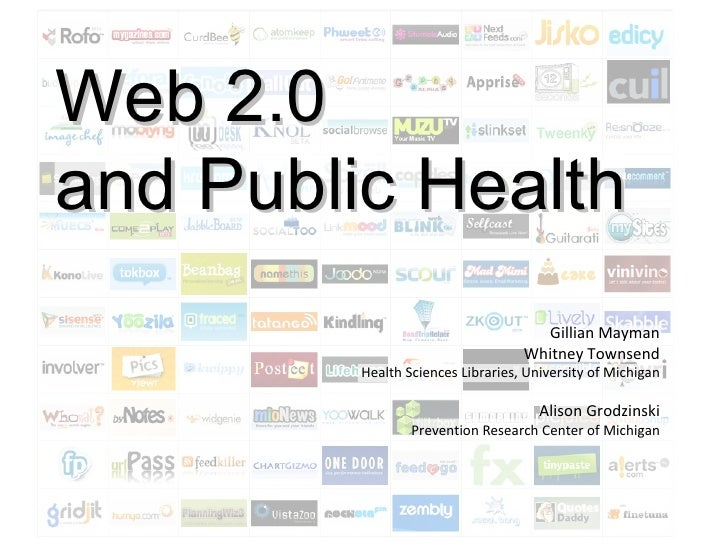 Web 2.0  and Public Health Gillian Mayman Whitney Townsend Health Sciences Libraries, University of Michigan Alison Grodzi...